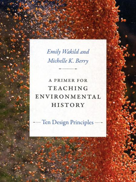 A Primer for Teaching Environmental History