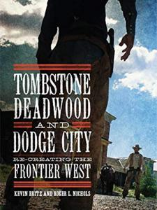 Tombstone, Deadwood, and Dodge City- Recreating the Frontier West
